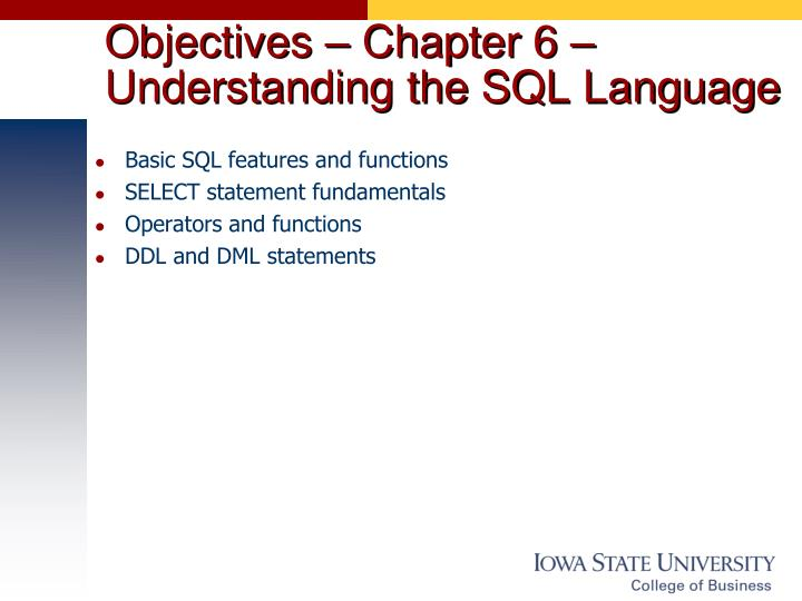 Objectives – Chapter 6 – Understanding the SQL Language