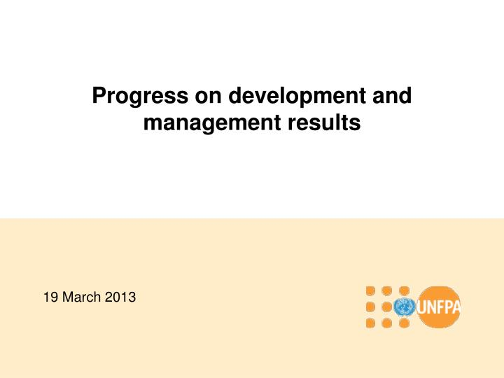 Progress on development and management results