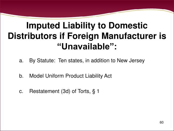"Imputed Liability to Domestic Distributors if Foreign Manufacturer is ""Unavailable"":"