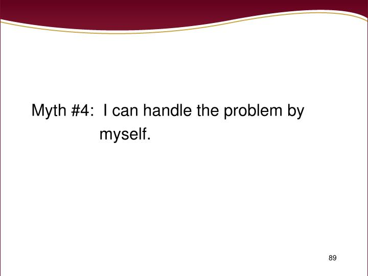 Myth #4:  I can handle the problem by