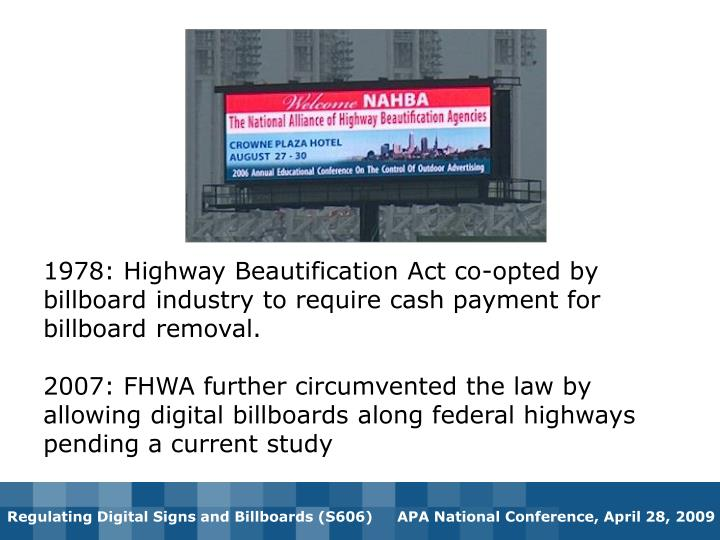 1978: Highway Beautification Act co-opted by billboard industry to require cash payment for billboard removal.