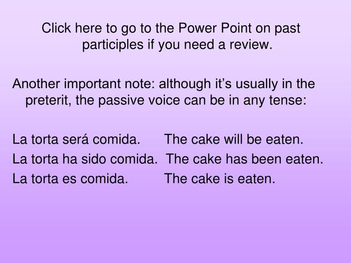 Click here to go to the Power Point on past participles if you need a review.