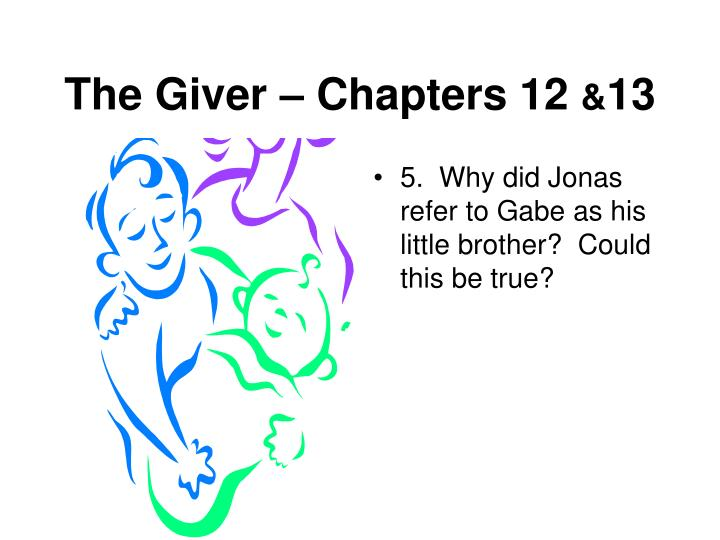 5.  Why did Jonas refer to Gabe as his little brother?  Could this be true?
