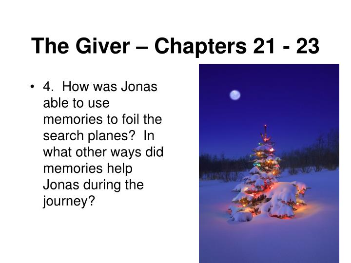 4.  How was Jonas able to use memories to foil the search planes?  In what other ways did memories help Jonas during the journey?