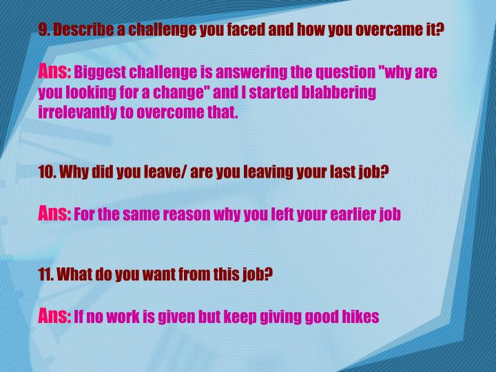 9. Describe a challenge you faced and how you overcame it?