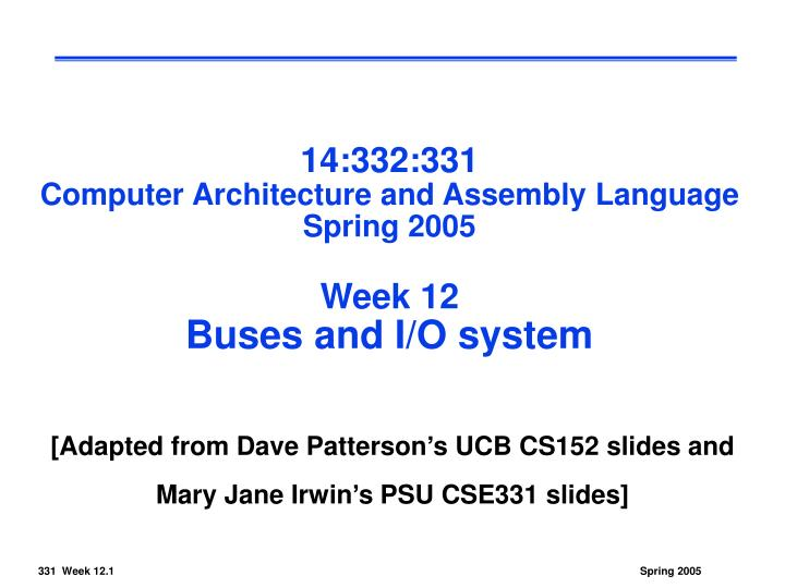 14 332 331 computer architecture and assembly language spring 2005 week 12 buses and i o system
