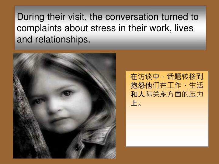 During their visit, the conversation turned to complaints about stress in their work, lives and rela...