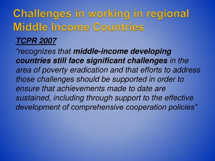 Challenges in working in regional Middle Income Countries