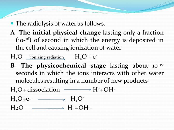 The radiolysis of water as follows: