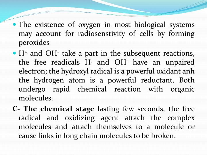 The existence of oxygen in most biological systems may account for radiosenstivity of cells by forming peroxides