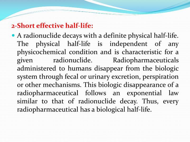 2-Short effective half-life: