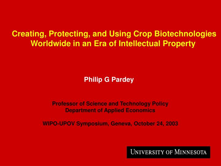 Creating protecting and using crop biotechnologies worldwide in an era of intellectual property
