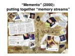 memento 2000 putting together memory streams1
