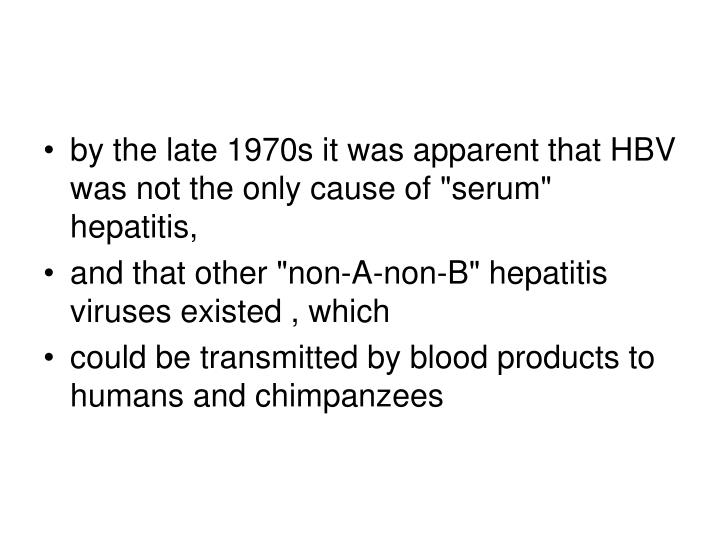 "By the late 1970s it was apparent that HBV was not the only cause of ""serum"" hepatitis,"