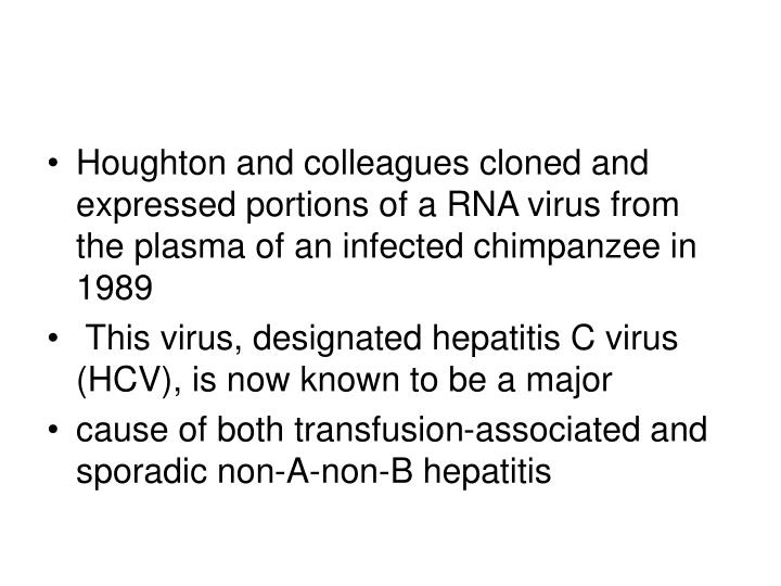 Houghton and colleagues cloned and expressed portions of a RNA virus from the plasma of an infected chimpanzee in 1989