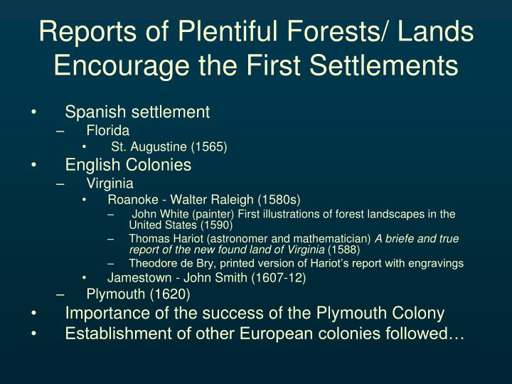 Reports of Plentiful Forests/ Lands Encourage the First Settlements