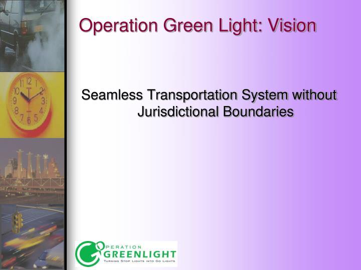 Operation Green Light: Vision