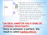 we do not want to affect the circuit when using an ammeter