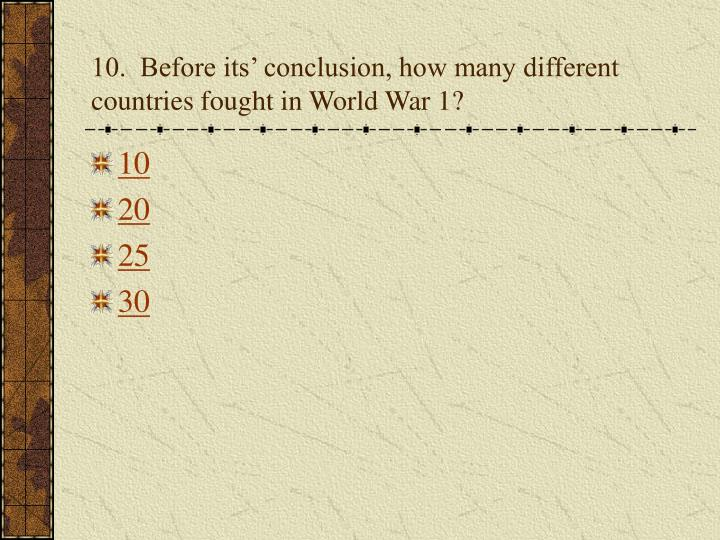 10.  Before its' conclusion, how many different countries fought in World War 1?