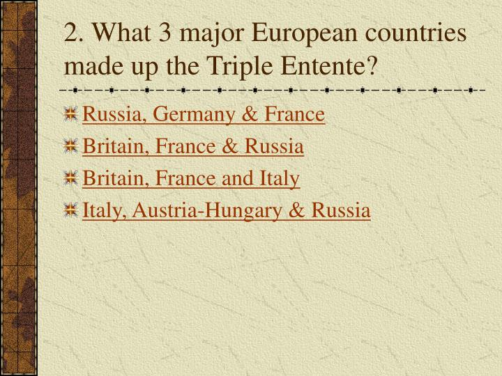 2. What 3 major European countries made up the Triple Entente?