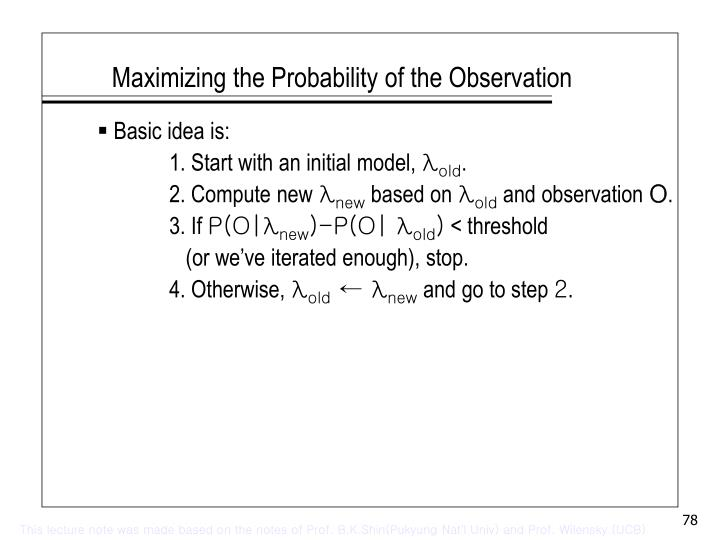 Maximizing the Probability of the Observation