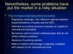 nevertheless some problems have put the market in a risky situation2