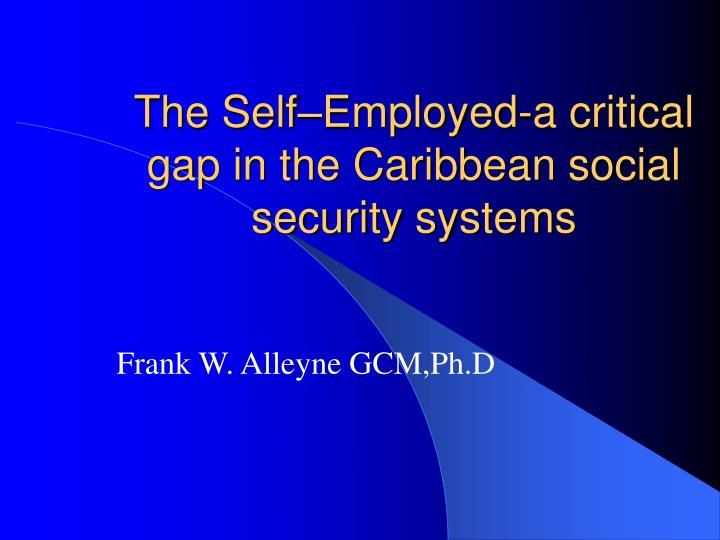 The self employed a critical gap in the caribbean social security systems