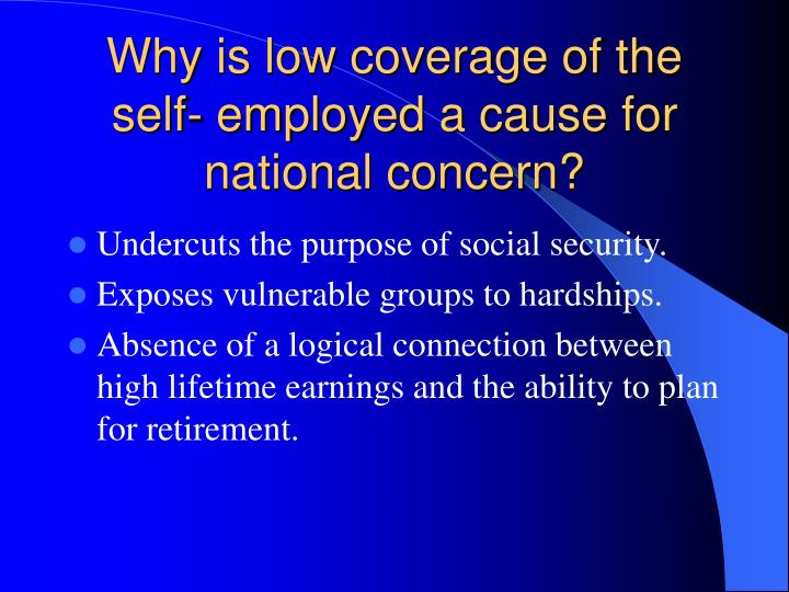 Why is low coverage of the self- employed a cause for national concern?