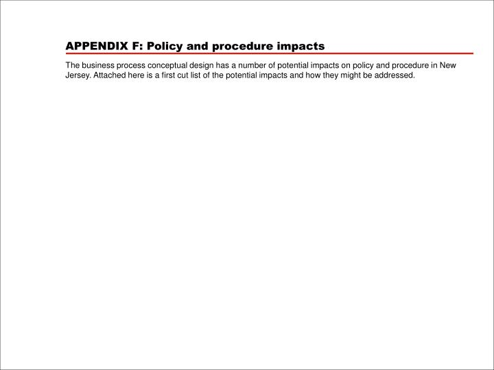 APPENDIX F: Policy and procedure impacts