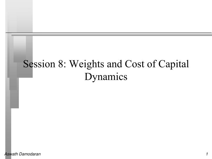 Session 8 weights and cost of capital dynamics