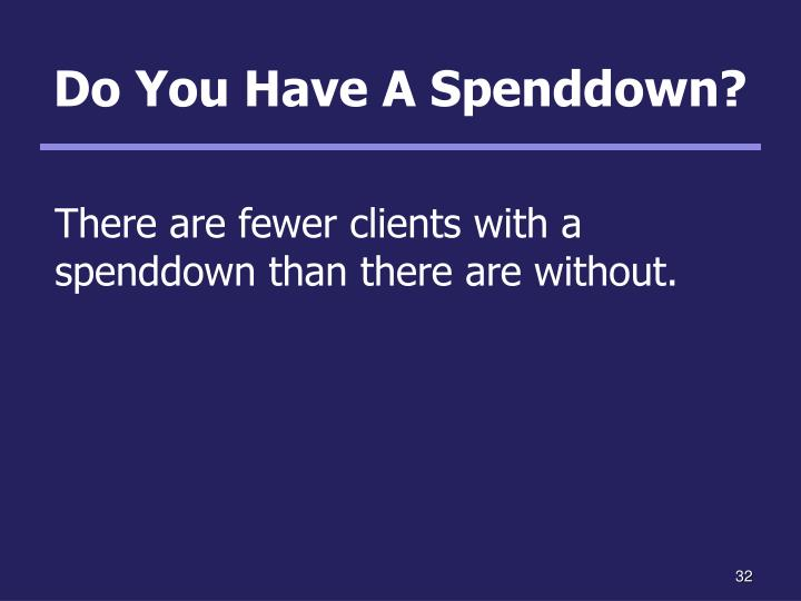 Do You Have A Spenddown?