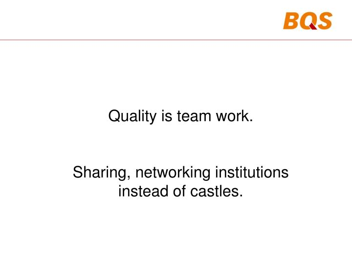 Quality is team work.