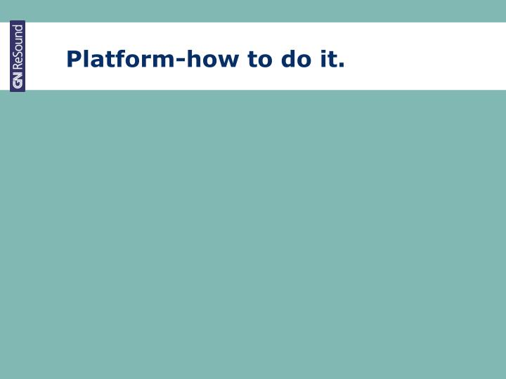 Platform-how to do it.
