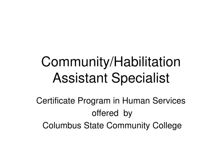 Community habilitation assistant specialist