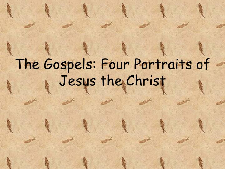 The Gospels: Four Portraits of Jesus the Christ