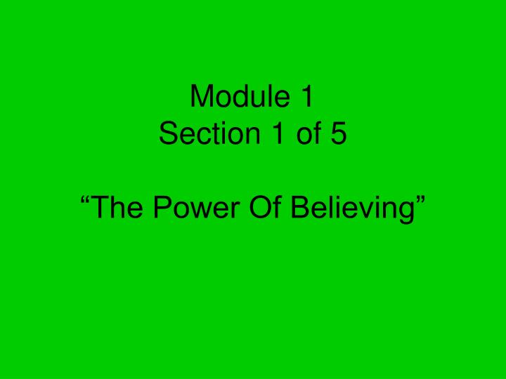 Module 1 section 1 of 5 the power of believing