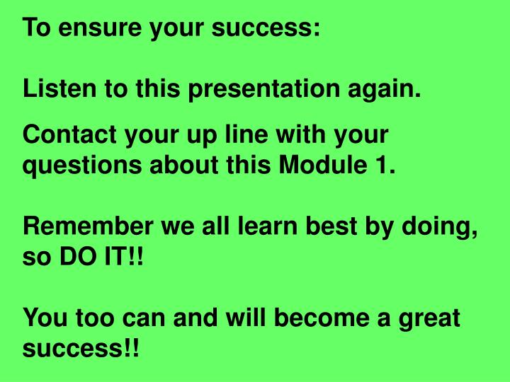 To ensure your success: