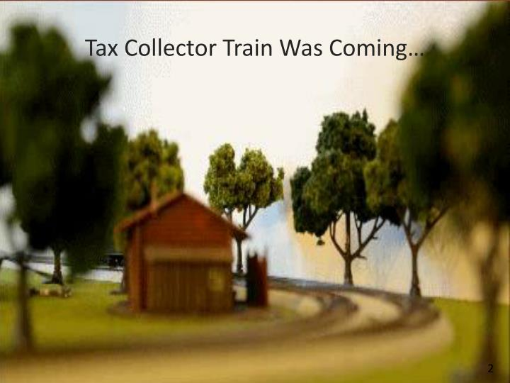 Tax collector train w as coming