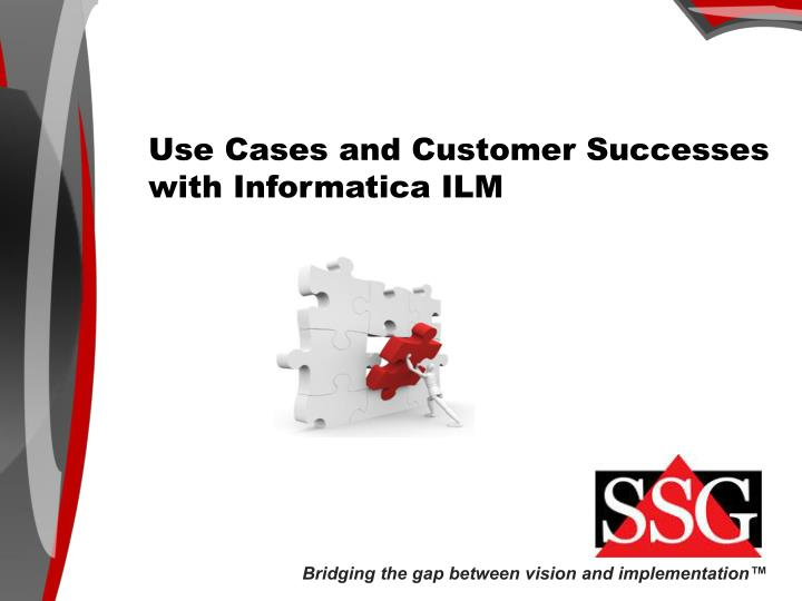 Use Cases and Customer Successes with Informatica ILM