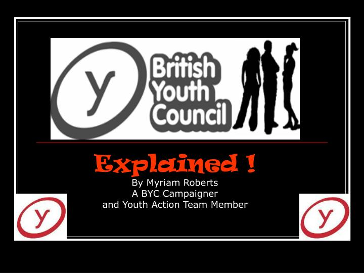explained by myriam roberts a byc campaigner and youth action team member n.