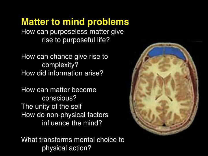 Matter to mind problems