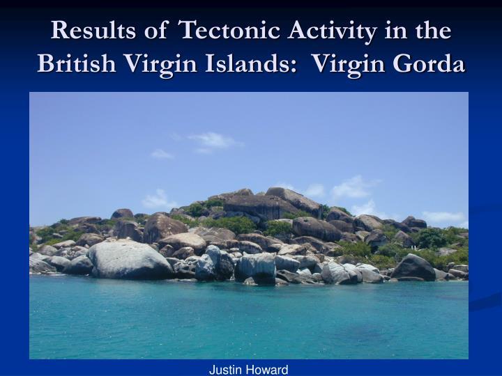 Results of Tectonic Activity in the British Virgin Islands:  Virgin Gorda