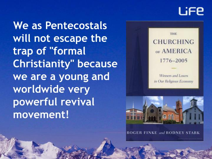 """We as Pentecostals will not escape the trap of """"formal Christianity"""" because we are a young and worldwide very powerful revival movement!"""