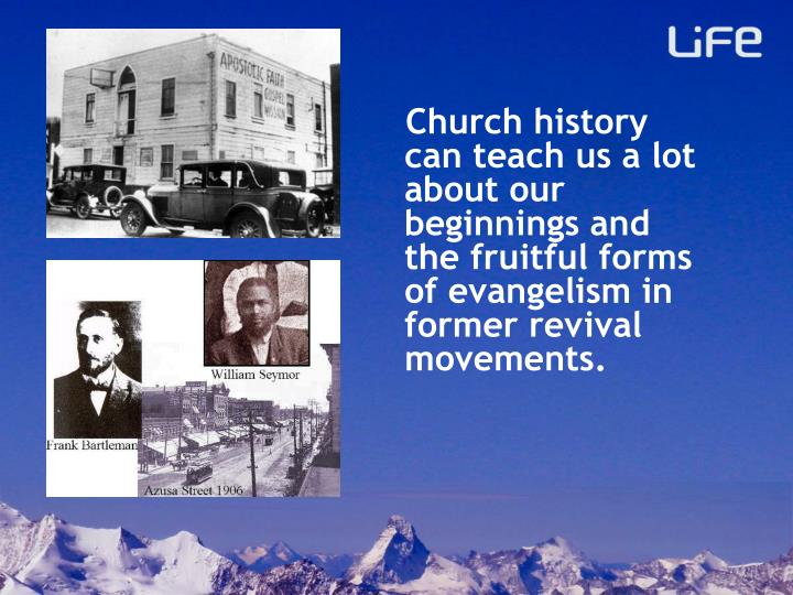 Church history can teach us a lot about our beginnings and the fruitful forms of evangelism in former revival movements.
