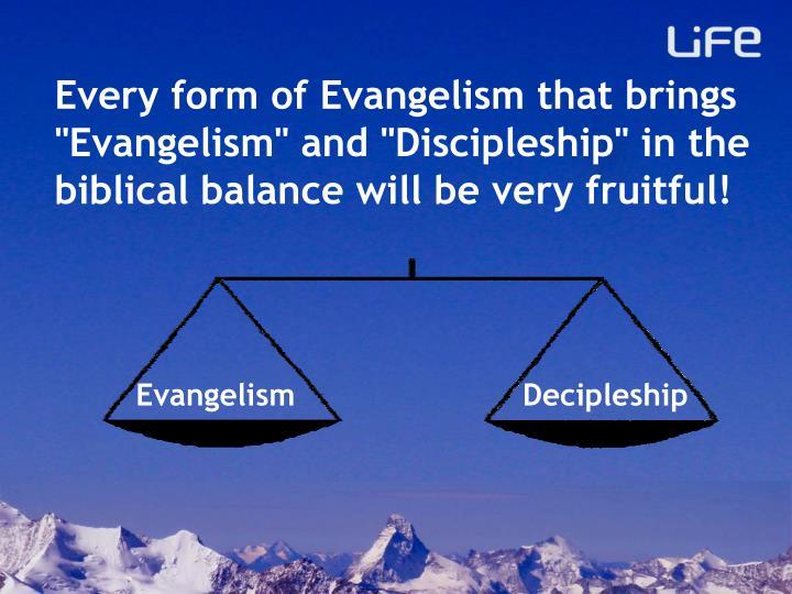 Every form of Evangelism that brings