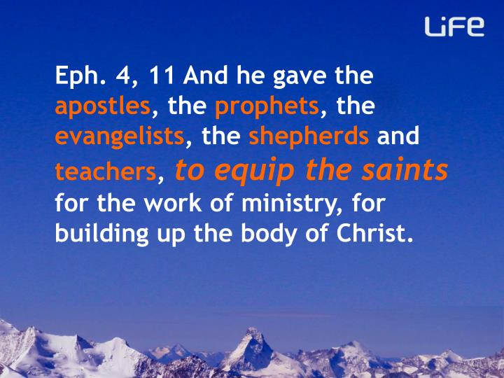 Eph. 4, 11 And he gave the