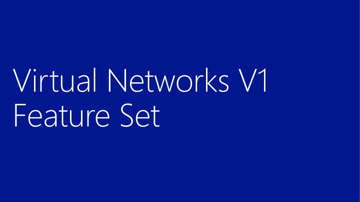 Virtual Networks V1 Feature Set
