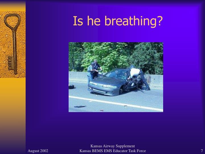 Is he breathing?