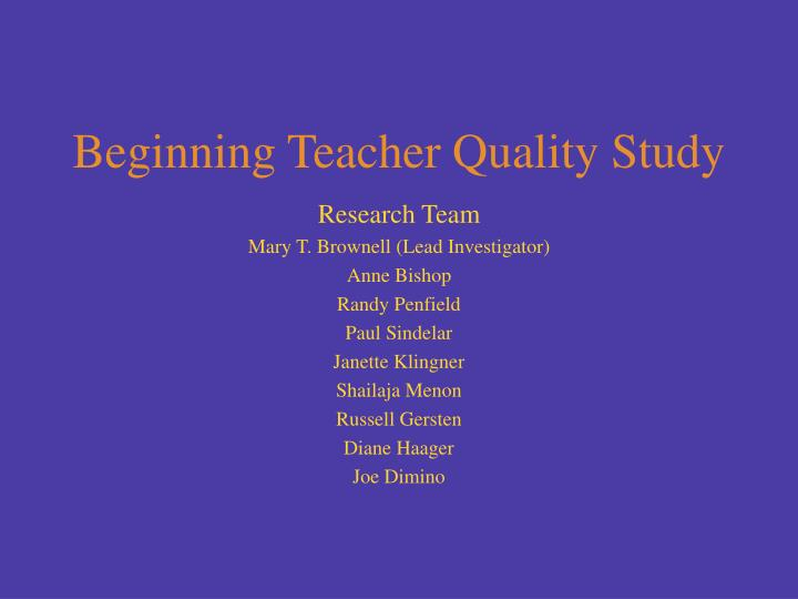 Beginning teacher quality study