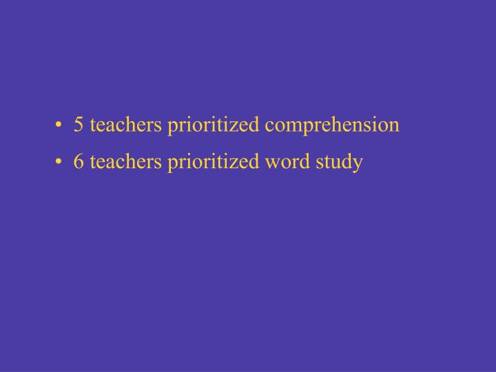 5 teachers prioritized comprehension